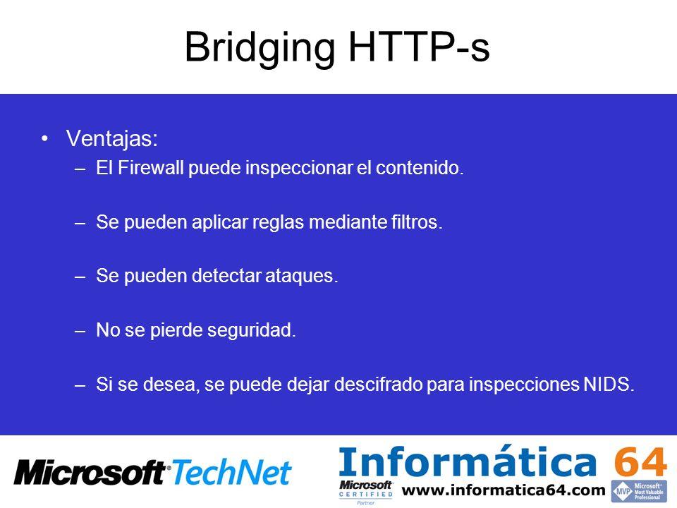 Bridging HTTP-s Ventajas: El Firewall puede inspeccionar el contenido.