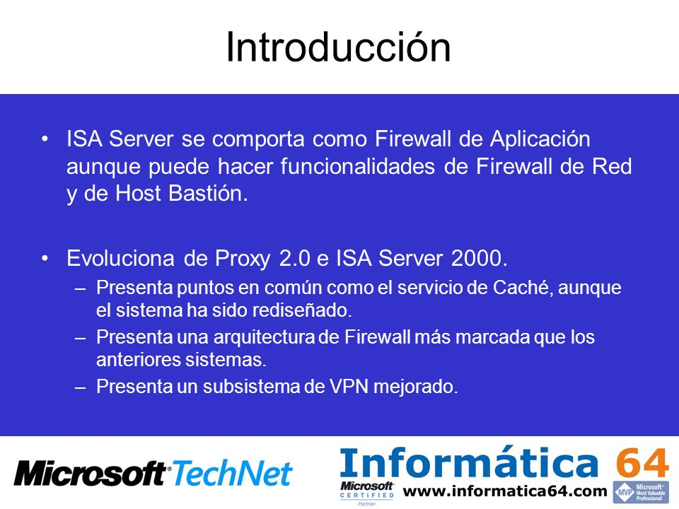 IntroducciónISA Server se comporta como Firewall de Aplicación aunque puede hacer funcionalidades de Firewall de Red y de Host Bastión.