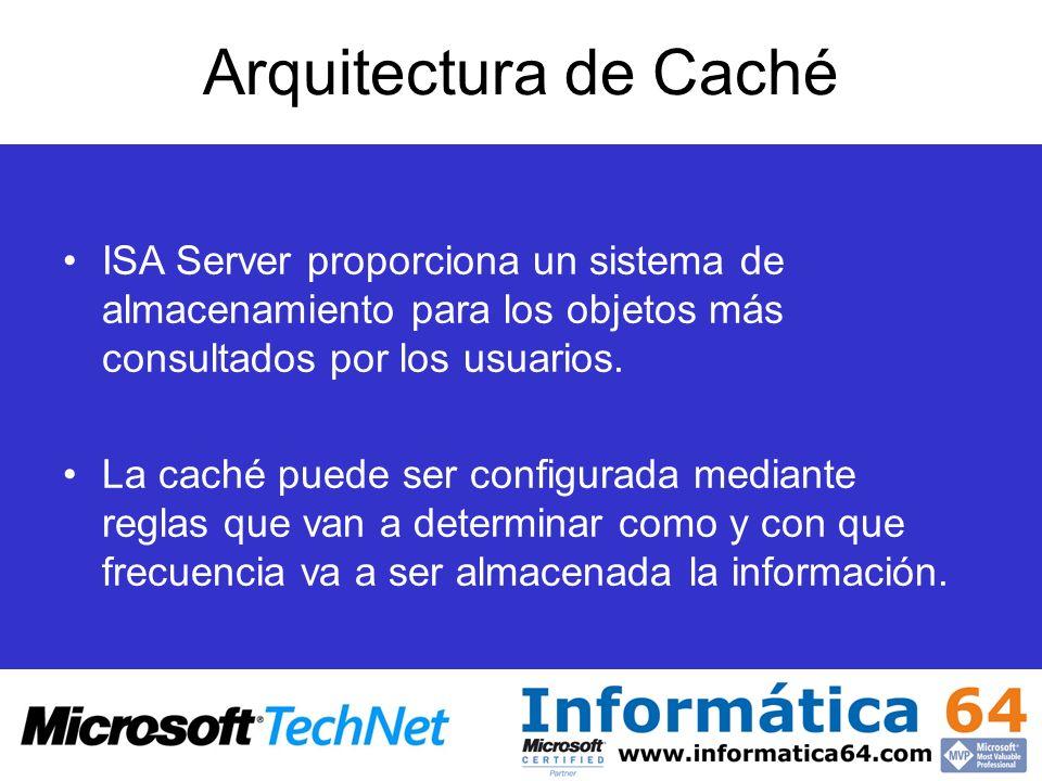 Arquitectura de Caché ISA Server proporciona un sistema de almacenamiento para los objetos más consultados por los usuarios.