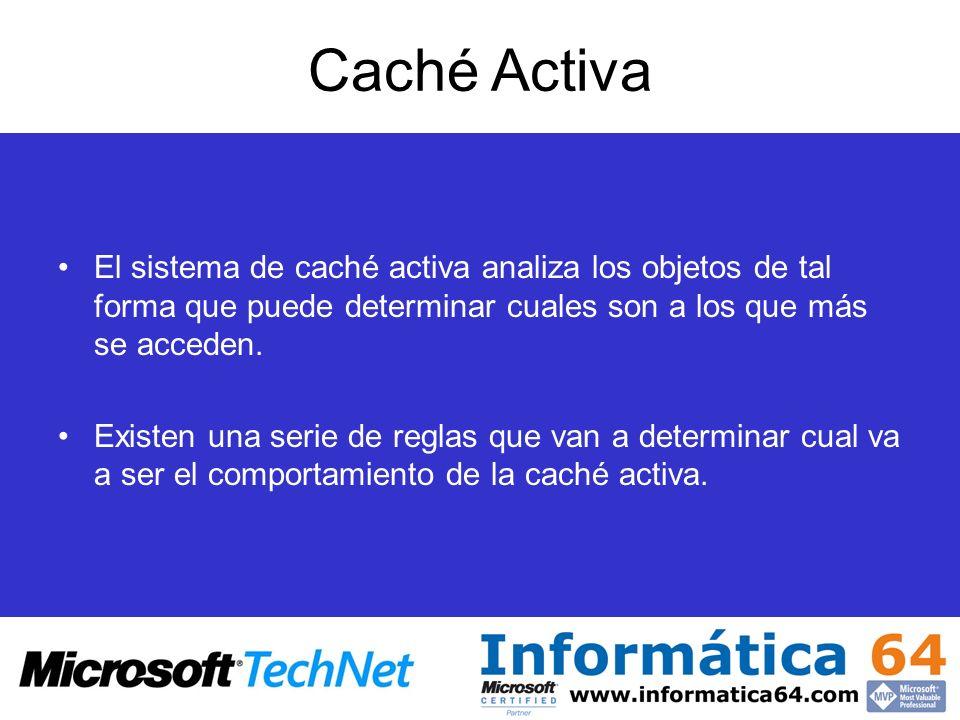 Caché Activa El sistema de caché activa analiza los objetos de tal forma que puede determinar cuales son a los que más se acceden.