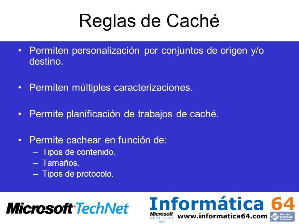 Reglas de Caché Permiten personalización por conjuntos de origen y/o destino. Permiten múltiples caracterizaciones.