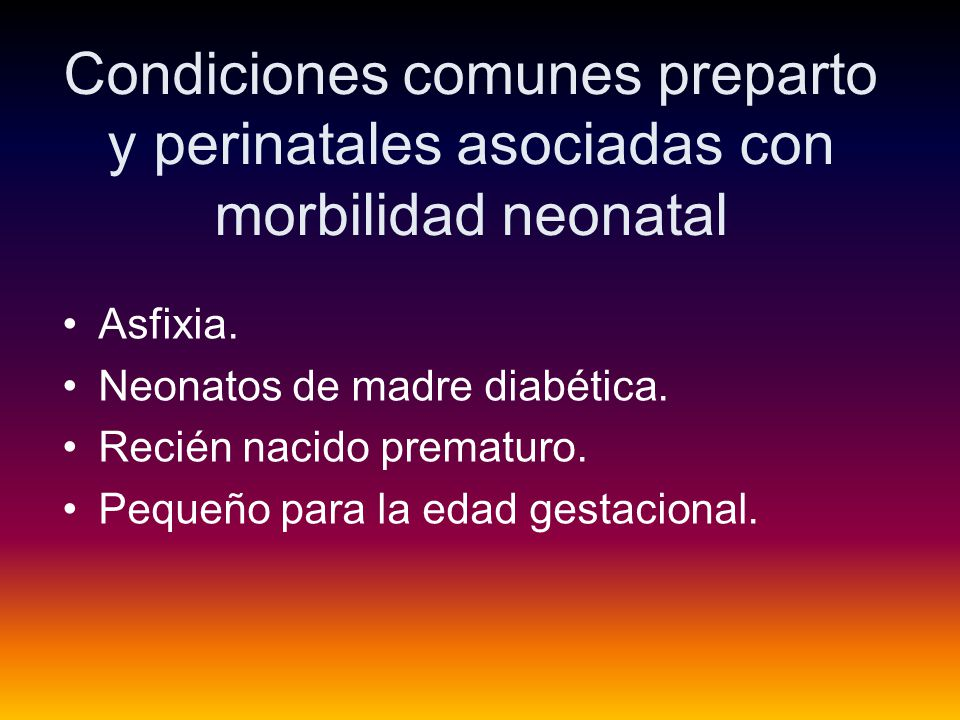 Condiciones comunes preparto y perinatales asociadas con morbilidad neonatal