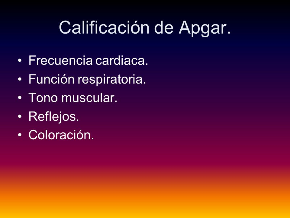 Calificación de Apgar. Frecuencia cardiaca. Función respiratoria.