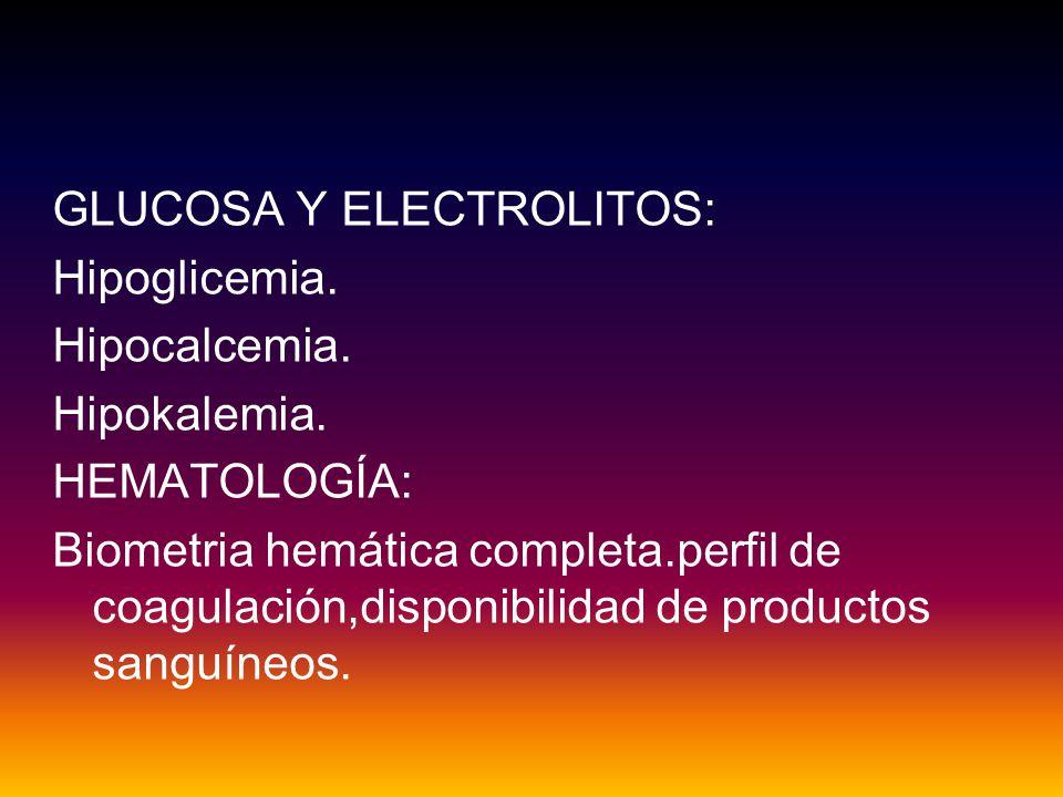 GLUCOSA Y ELECTROLITOS: Hipoglicemia. Hipocalcemia. Hipokalemia