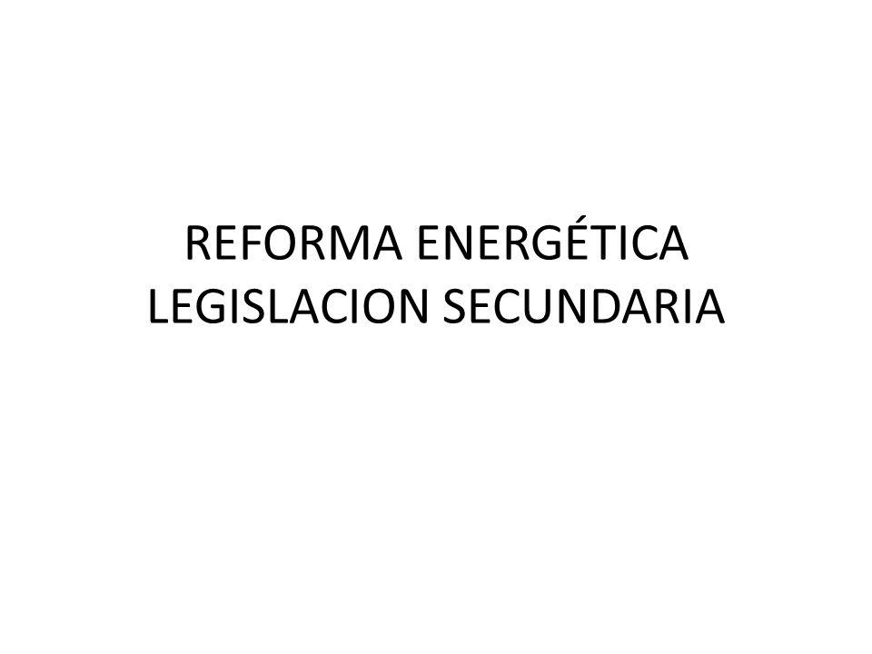 REFORMA ENERGÉTICA LEGISLACION SECUNDARIA