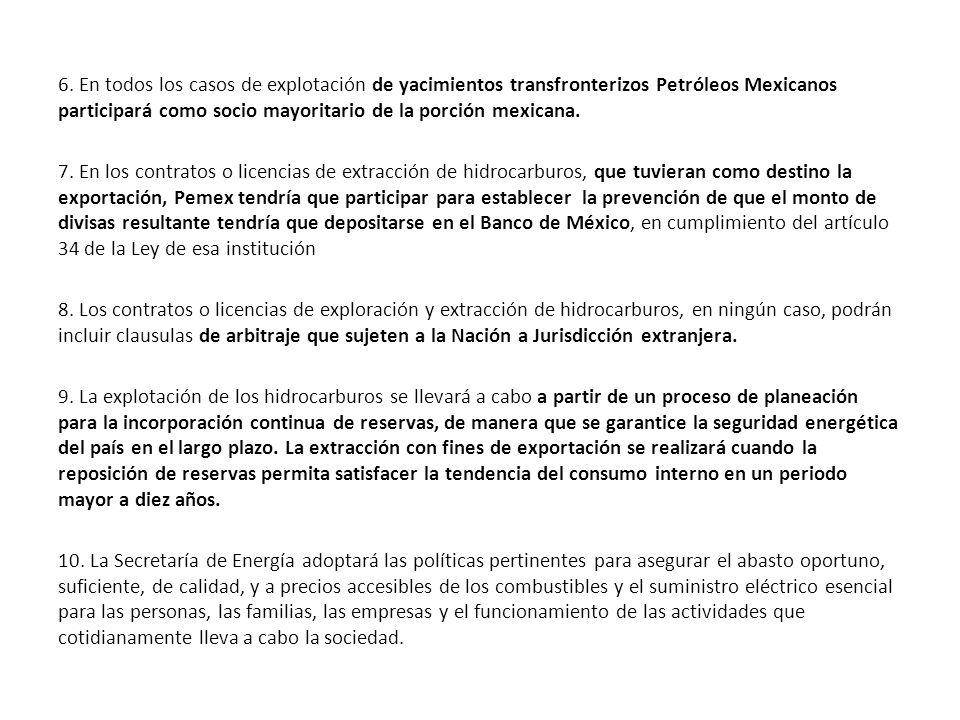 6. En todos los casos de explotación de yacimientos transfronterizos Petróleos Mexicanos participará como socio mayoritario de la porción mexicana.