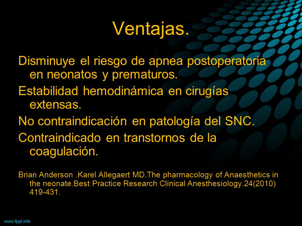 Ventajas. Disminuye el riesgo de apnea postoperatoria en neonatos y prematuros. Estabilidad hemodinámica en cirugías extensas.