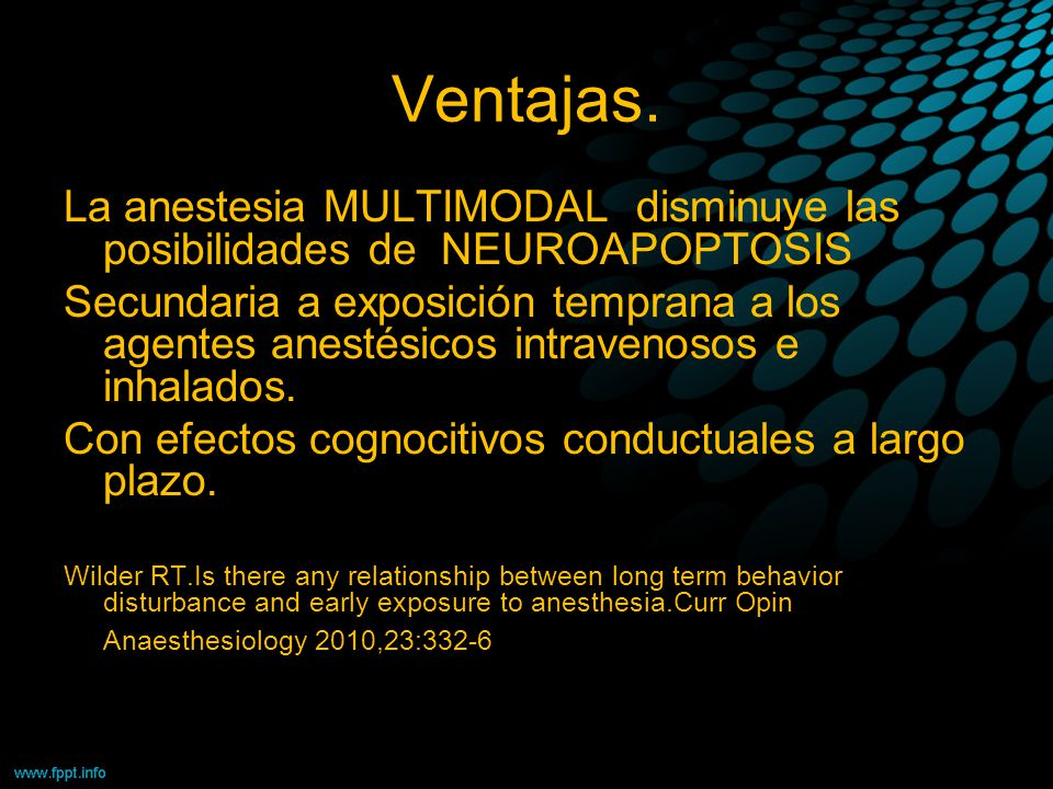 Ventajas. La anestesia MULTIMODAL disminuye las posibilidades de NEUROAPOPTOSIS.