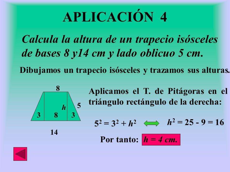 APLICACIÓN 4 Calcula la altura de un trapecio isósceles de bases 8 y14 cm y lado oblicuo 5 cm.
