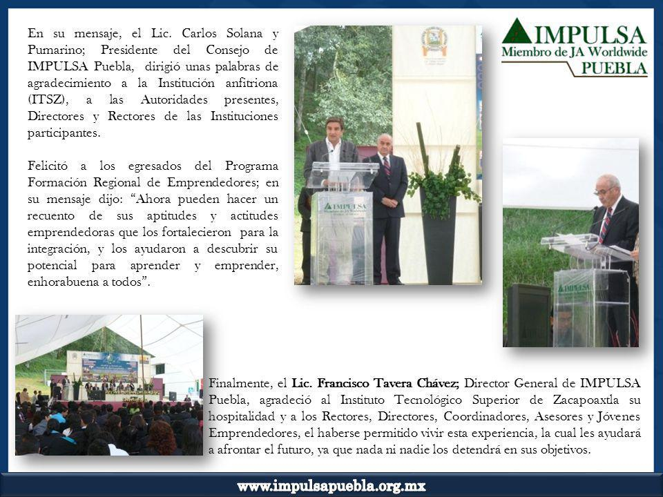 En su mensaje, el Lic. Carlos Solana y Pumarino; Presidente del Consejo de IMPULSA Puebla, dirigió unas palabras de agradecimiento a la Institución anfitriona (ITSZ), a las Autoridades presentes, Directores y Rectores de las Instituciones participantes.