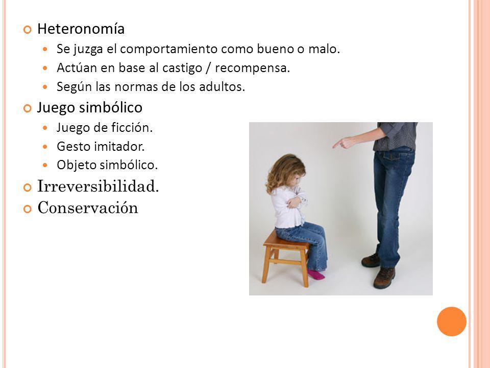 Heteronomía Juego simbólico Irreversibilidad. Conservación