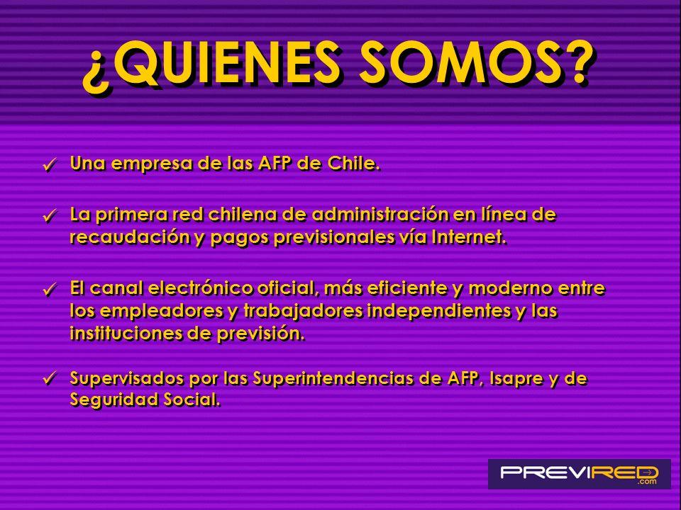 ¿QUIENES SOMOS Una empresa de las AFP de Chile.