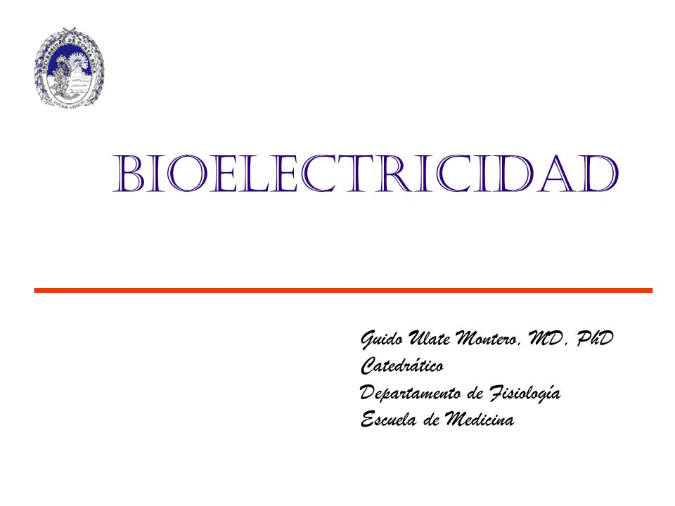 Bioelectricidad Guido Ulate Montero, MD, PhD Catedrático