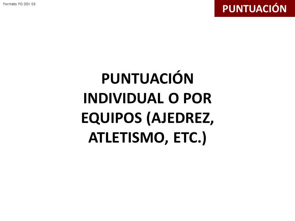 PUNTUACIÓN INDIVIDUAL O POR EQUIPOS (AJEDREZ, ATLETISMO, ETC.)