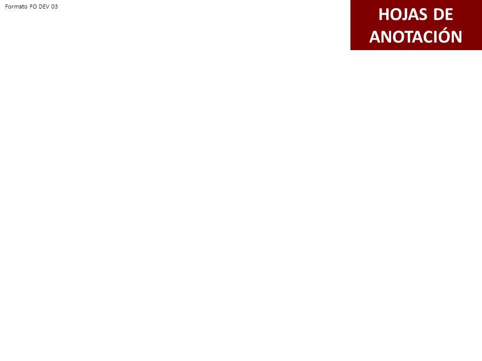 HOJAS DE ANOTACIÓN Formato FO DEV 03 Formato FO DEV 03