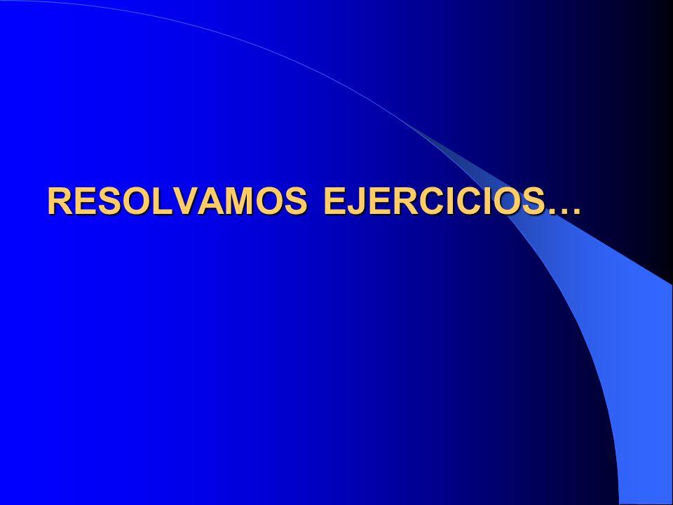 Resolvamos ejercicios…