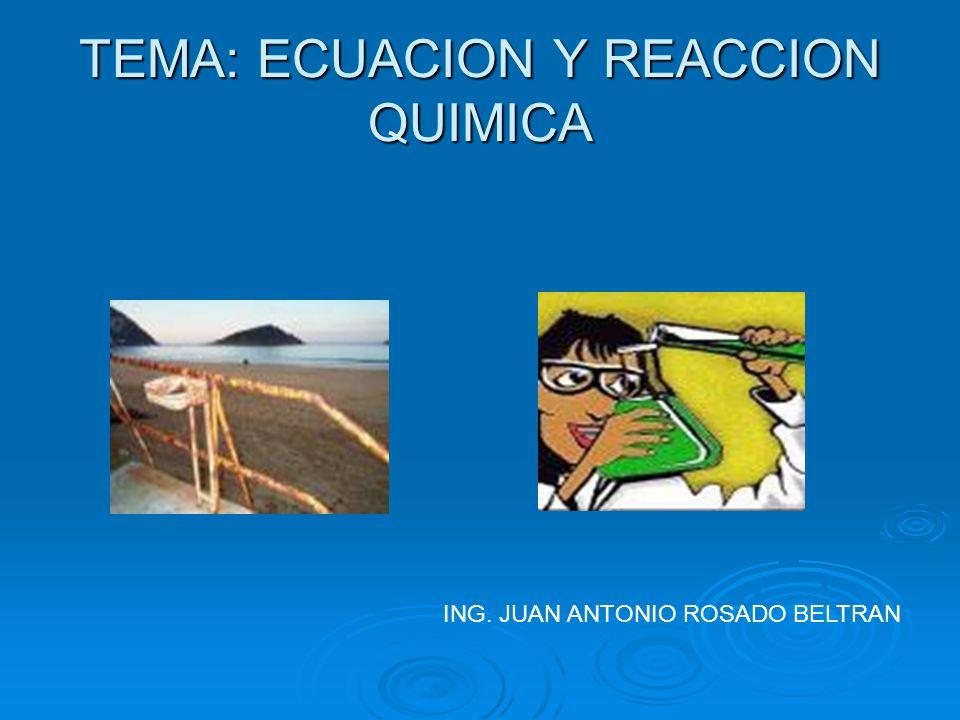 TEMA: ECUACION Y REACCION QUIMICA