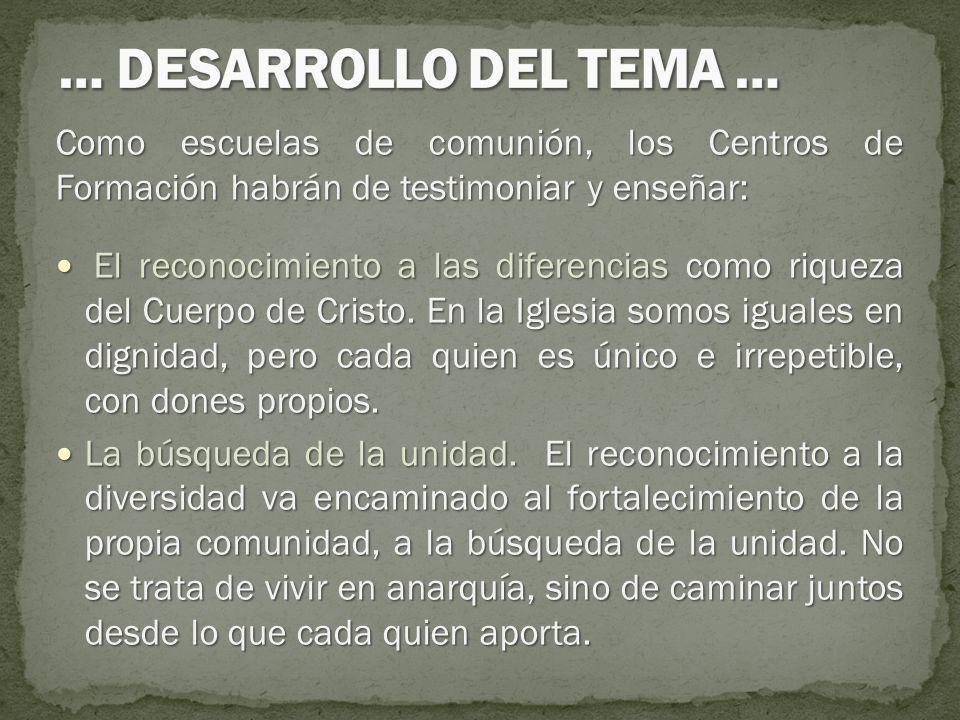 … DESARROLLO DEL TEMA … Como escuelas de comunión, los Centros de Formación habrán de testimoniar y enseñar: