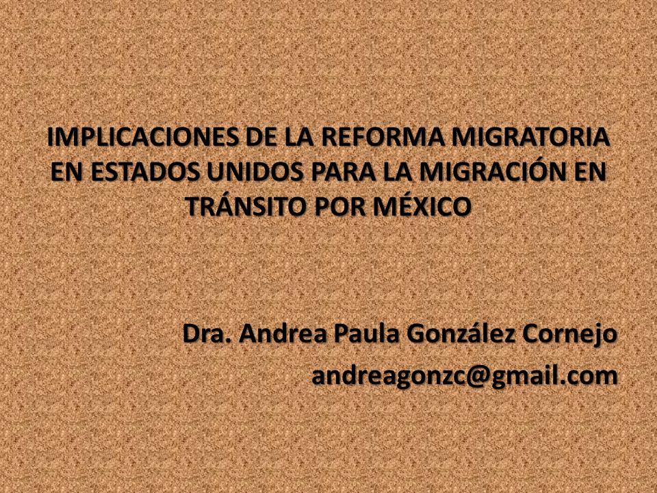 IMPLICACIONES DE LA REFORMA MIGRATORIA EN ESTADOS UNIDOS PARA LA MIGRACIÓN EN TRÁNSITO POR MÉXICO Dra.