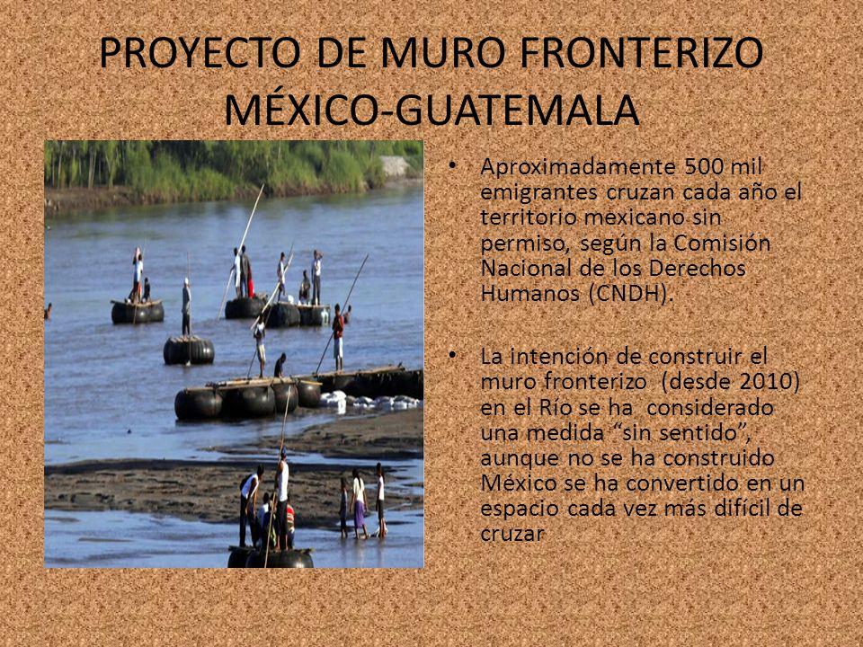 PROYECTO DE MURO FRONTERIZO MÉXICO-GUATEMALA