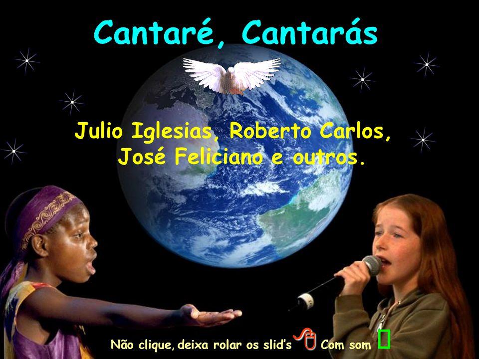 Julio Iglesias, Roberto Carlos, José Feliciano e outros.