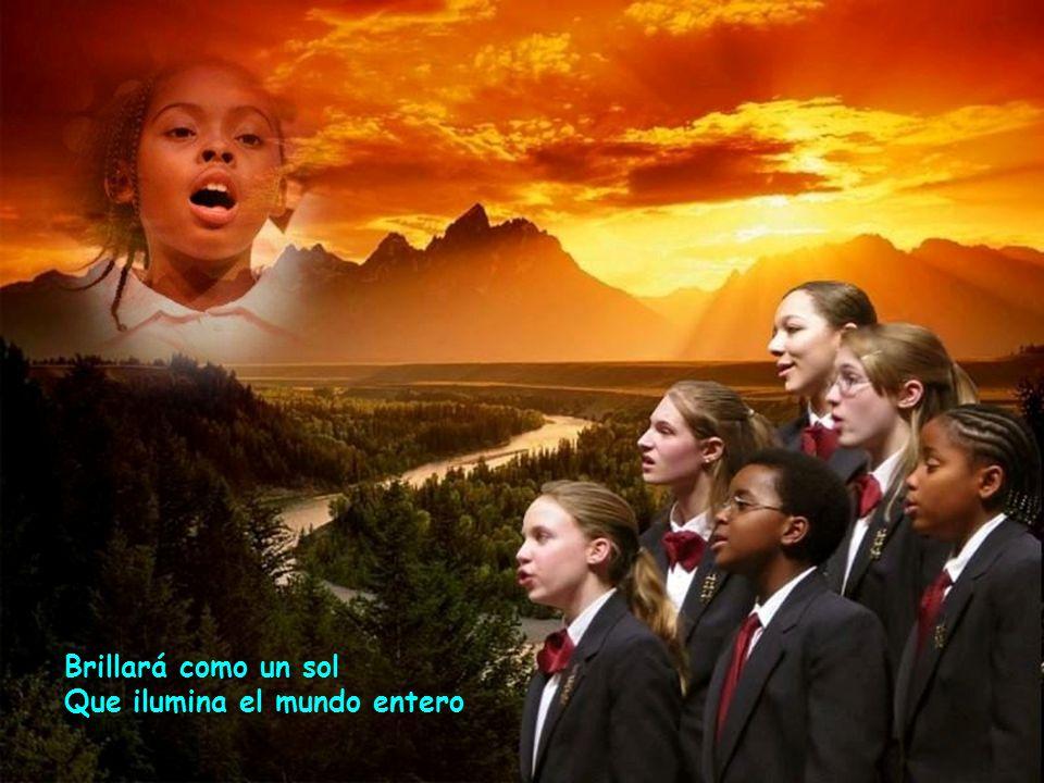 Brillará como un sol Que ilumina el mundo entero