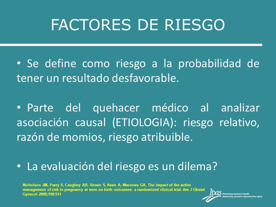 FACTORES DE RIESGO Se define como riesgo a la probabilidad de tener un resultado desfavorable.