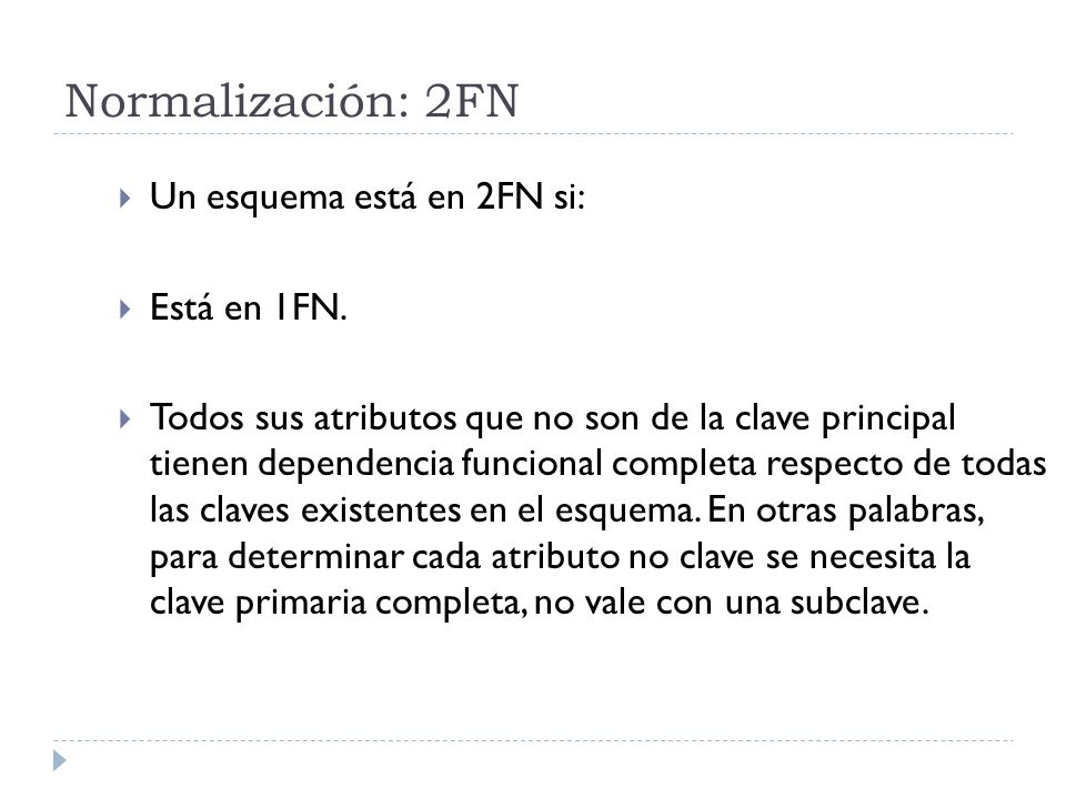Normalización: 2FN Un esquema está en 2FN si: Está en 1FN.