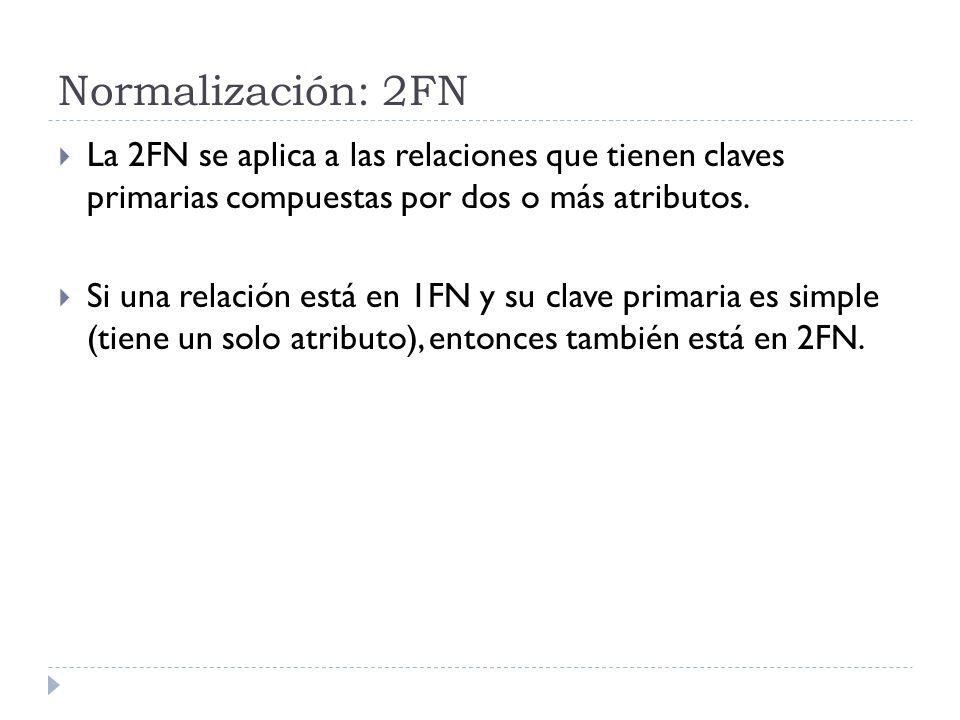 Normalización: 2FN La 2FN se aplica a las relaciones que tienen claves primarias compuestas por dos o más atributos.