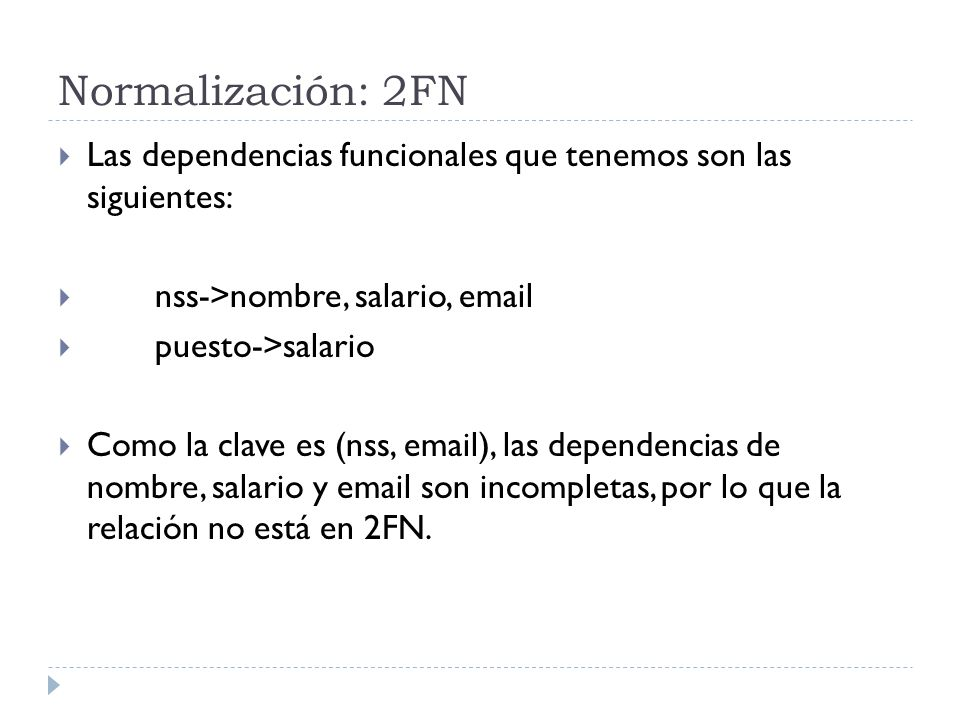 Normalización: 2FN Las dependencias funcionales que tenemos son las siguientes: nss->nombre, salario, email.