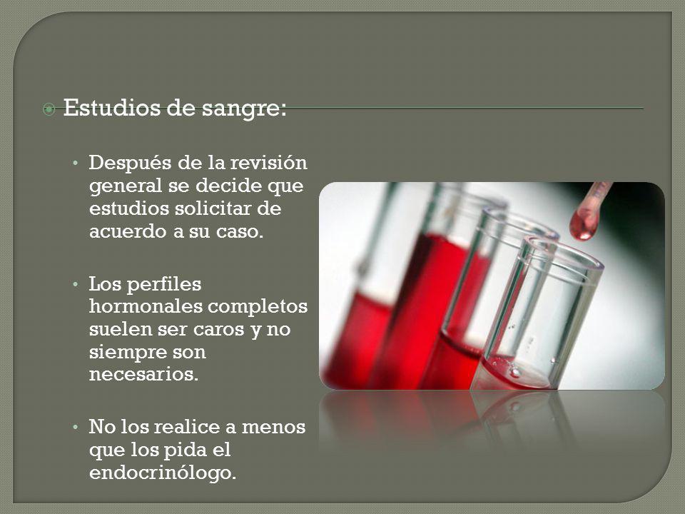 Estudios de sangre: Después de la revisión general se decide que estudios solicitar de acuerdo a su caso.
