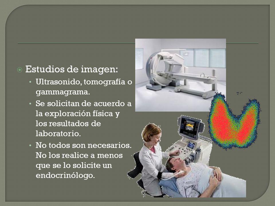 Estudios de imagen: Ultrasonido, tomografía o gammagrama.