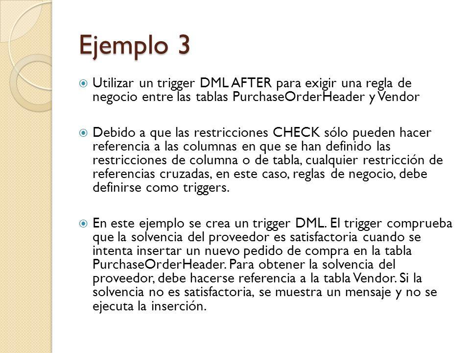 Ejemplo 3 Utilizar un trigger DML AFTER para exigir una regla de negocio entre las tablas PurchaseOrderHeader y Vendor.