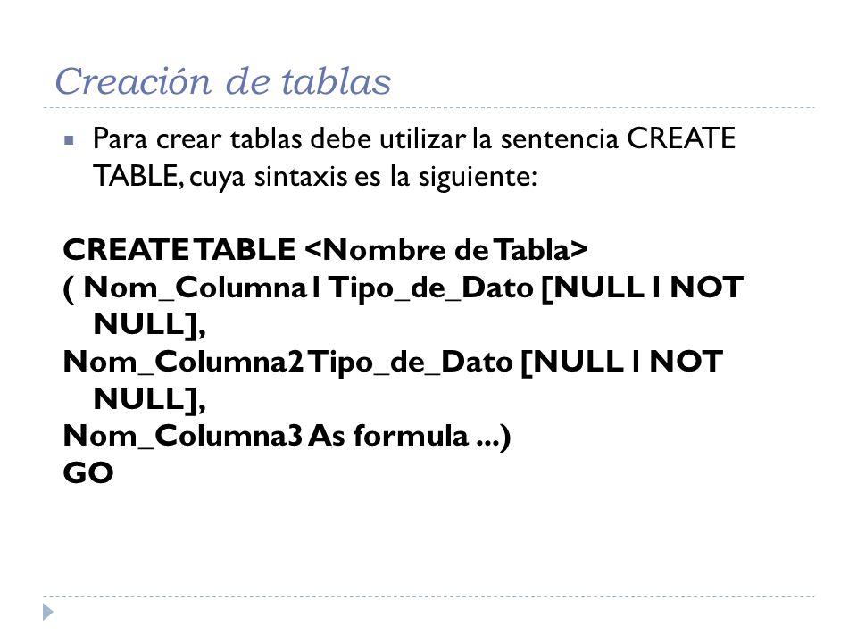 Creación de tablas Para crear tablas debe utilizar la sentencia CREATE TABLE, cuya sintaxis es la siguiente: