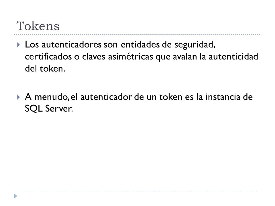 Tokens Los autenticadores son entidades de seguridad, certificados o claves asimétricas que avalan la autenticidad del token.