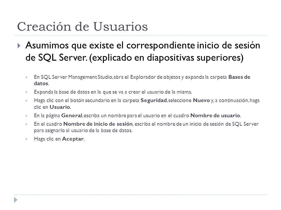 Creación de Usuarios Asumimos que existe el correspondiente inicio de sesión de SQL Server. (explicado en diapositivas superiores)