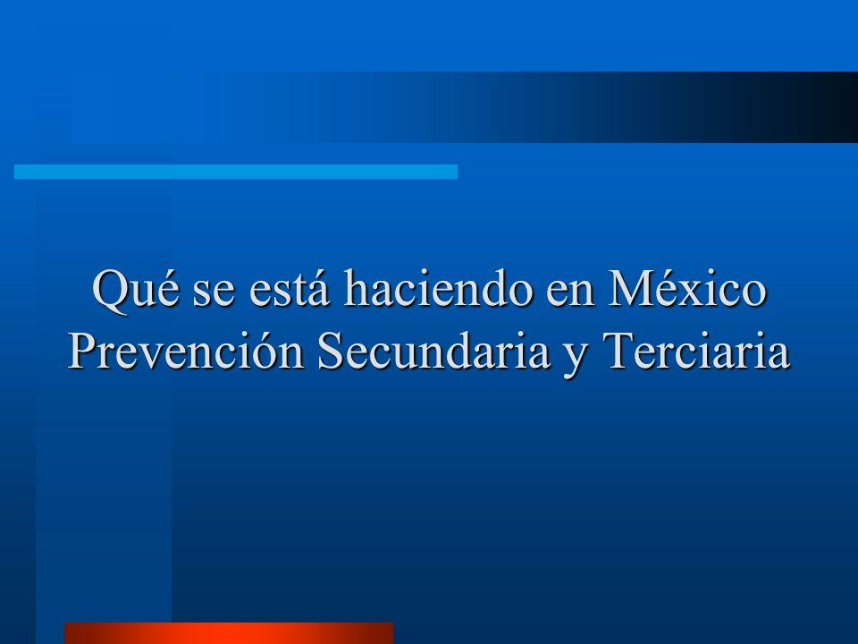 Qué se está haciendo en México Prevención Secundaria y Terciaria