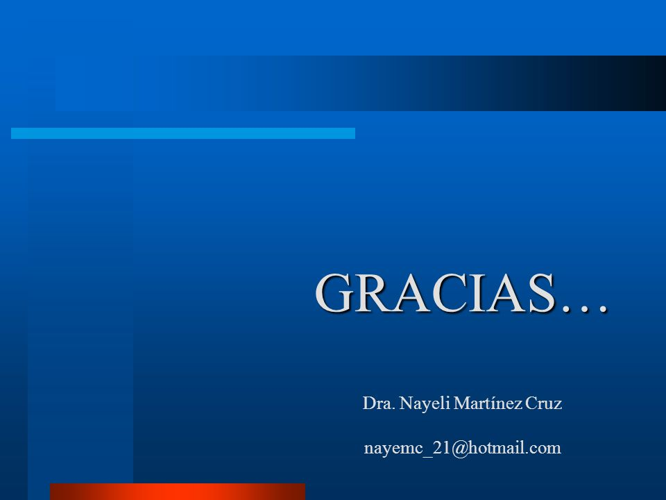 GRACIAS… Dra. Nayeli Martínez Cruz nayemc_21@hotmail.com