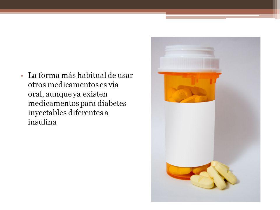 La forma más habitual de usar otros medicamentos es vía oral, aunque ya existen medicamentos para diabetes inyectables diferentes a insulina