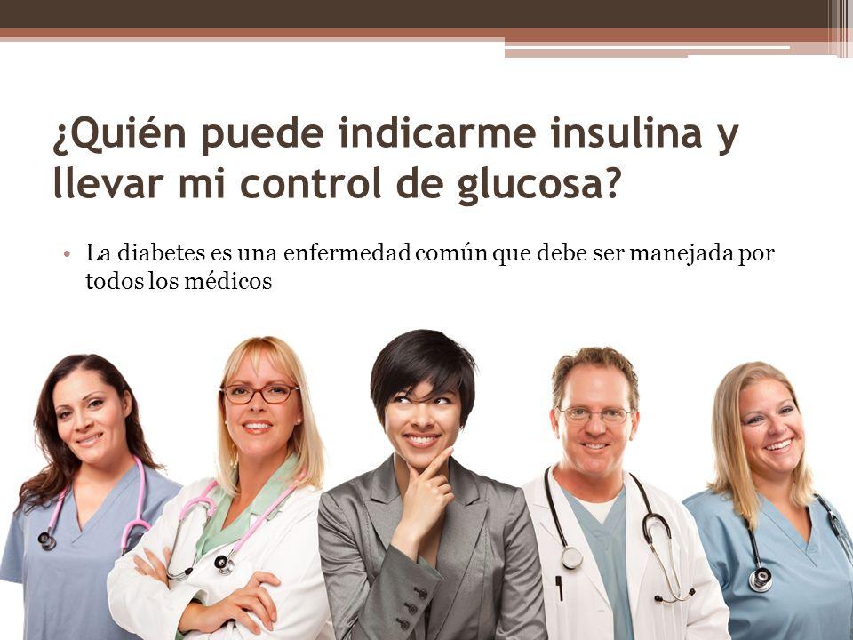 ¿Quién puede indicarme insulina y llevar mi control de glucosa