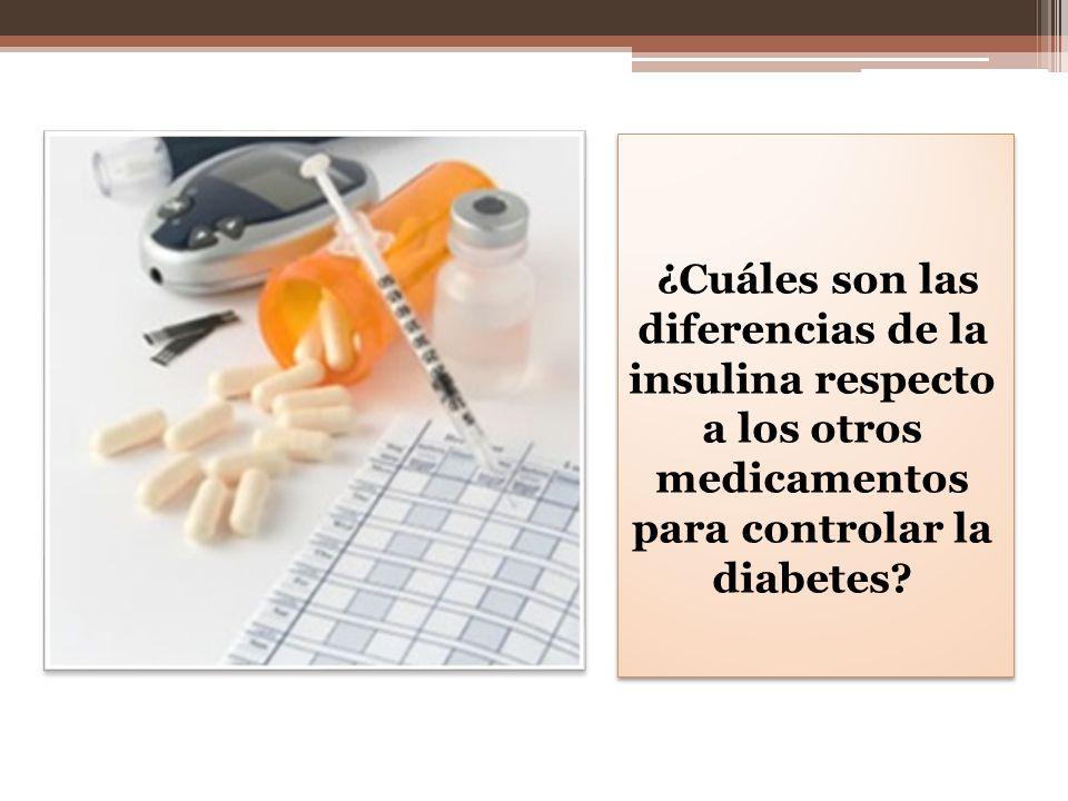 ¿Cuáles son las diferencias de la insulina respecto a los otros medicamentos para controlar la diabetes