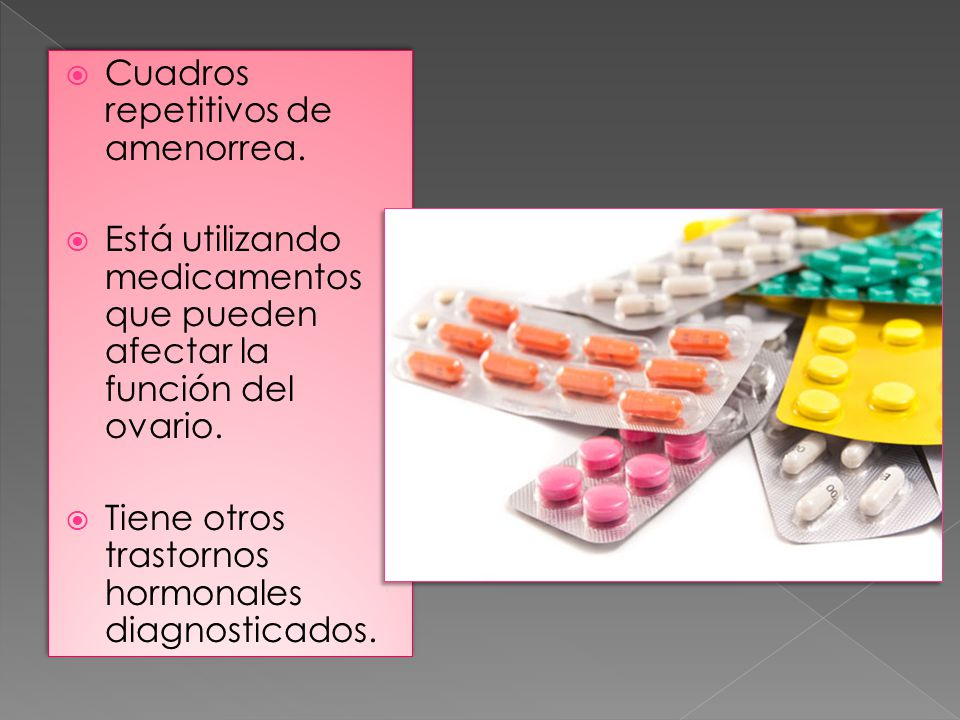 Cuadros repetitivos de amenorrea.