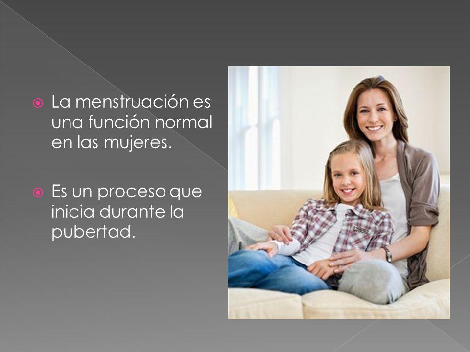 La menstruación es una función normal en las mujeres.