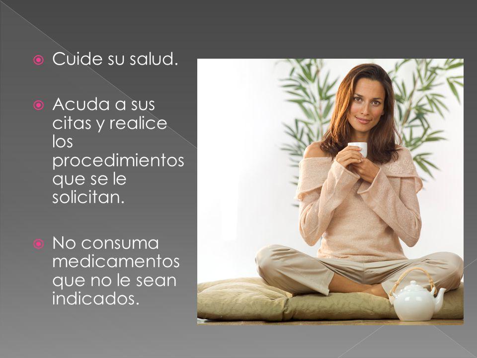 Cuide su salud. Acuda a sus citas y realice los procedimientos que se le solicitan.