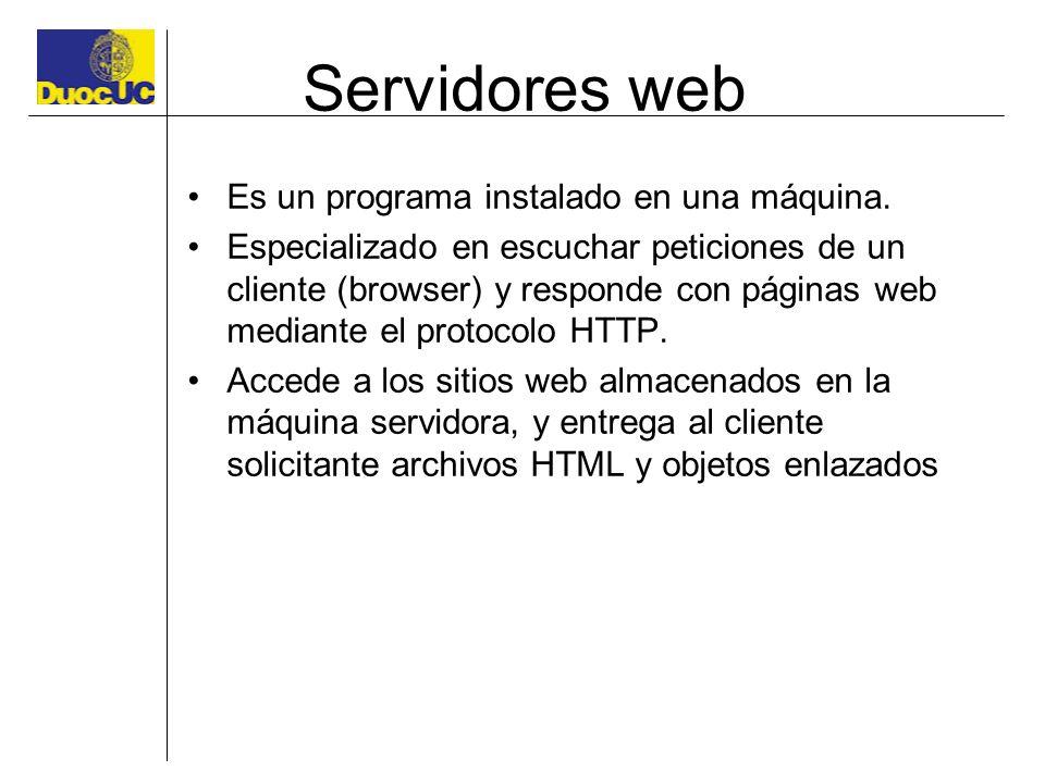 Servidores web Es un programa instalado en una máquina.