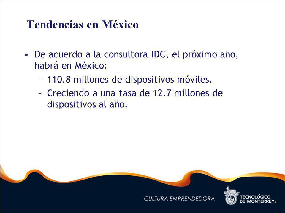 Tendencias en México De acuerdo a la consultora IDC, el próximo año, habrá en México: 110.8 millones de dispositivos móviles.