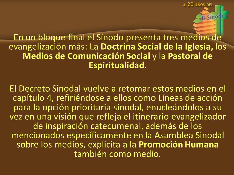 En un bloque final el Sínodo presenta tres medios de evangelización más: La Doctrina Social de la Iglesia, los Medios de Comunicación Social y la Pastoral de Espiritualidad.
