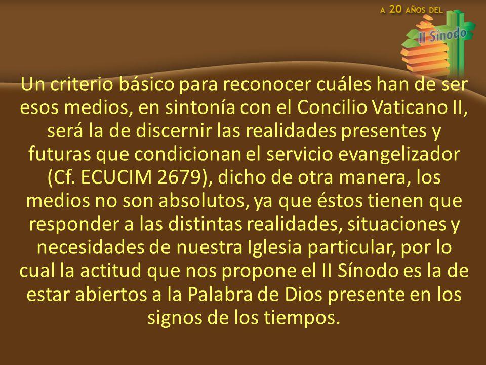 Un criterio básico para reconocer cuáles han de ser esos medios, en sintonía con el Concilio Vaticano II, será la de discernir las realidades presentes y futuras que condicionan el servicio evangelizador (Cf.