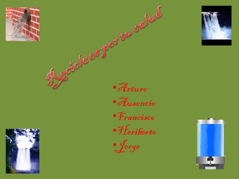 Recicla es por tu salud Arturo Ausencio Francisco Heriberto Jorge