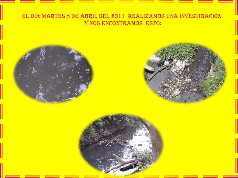 EL DIA MARTES 5 DE ABRIL DEL 2011 REALIZAMOS UNA INVESTIGACION